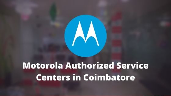Motorola Authorized Mobile Repair Service Centers in Coimbatore, Tamil Nadu, India Near Me Centre