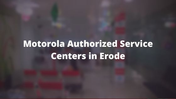 Motorola Authorized Mobile Repair Service Centers in Erode, Tamil Nadu Near Me Centre