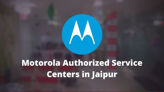 Motorola Authorized Mobile Repair Service Centers in Jaipur, Rajasthan, India Near Me Centre