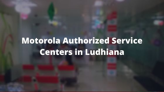 Motorola Authorized Mobile Repair Service Centers in Ludhiana, Punjab Near Me Centre