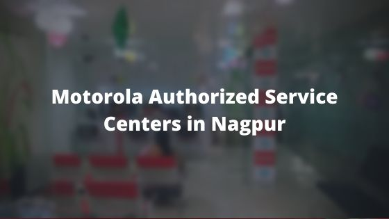 Motorola Authorized Mobile Repair Service Centers in Nagpur, Maharashtra Near Me Centre