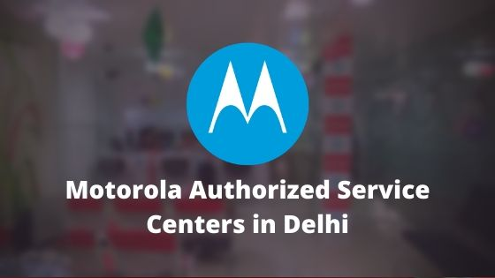 Motorola Authorized Mobile Repair Service Centers in New Delhi, India Near Me Centre