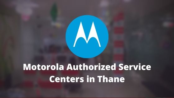 Motorola Authorized Mobile Repair Service Centers in Thane, Maharashtra, India Near Me Centre
