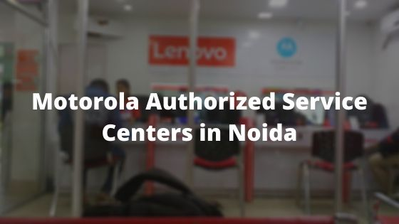 Motorola Authorized Mobile Service Centers in Noida, Uttar Pradesh Near Me