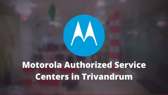 Motorola Authorized Mobile Repair Service Centers in Trivandrum, Kerala, India Near Me Centre